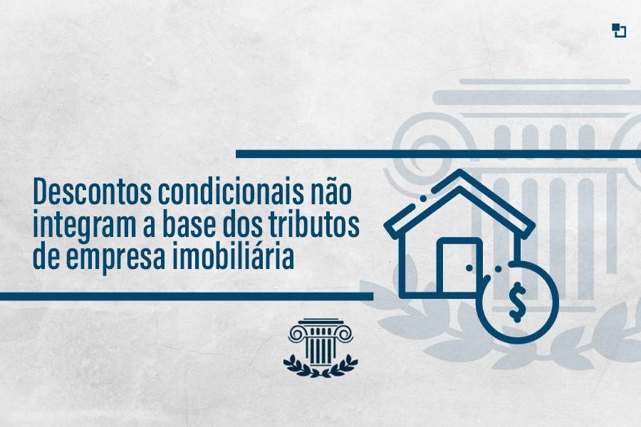 Descontos condicionais não integram a base dos tributos de empresa imobiliária