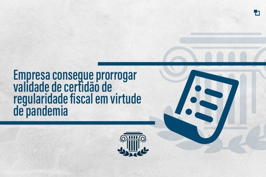 Empresa consegue prorrogar validade de certidão de regularidade fiscal em virtude de pandemia