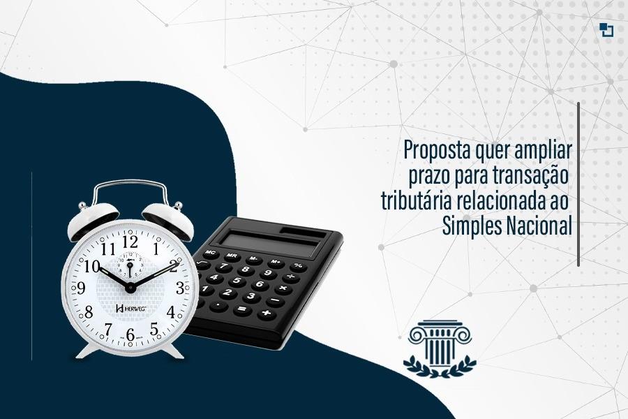 Proposta quer ampliar prazo para transação tributária relacionada ao Simples Nacional