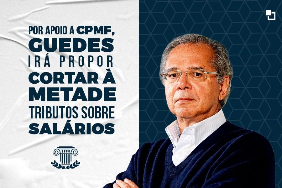 Por apoio à CPMF Guedes vai propor cortar à metade tributos sobre salários
