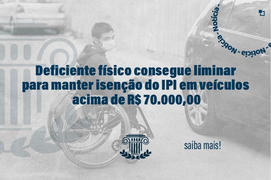 Deficiente físico consegue liminar para manter isenção do IPI em veículos acima de R$ 70.000,00