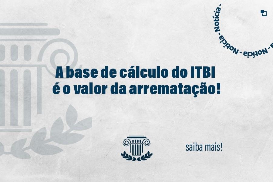 A base de cálculo do ITBI é o valor da arremetação!