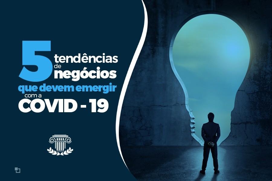 5 tendências de negócios que devem emergir com a Covid-19