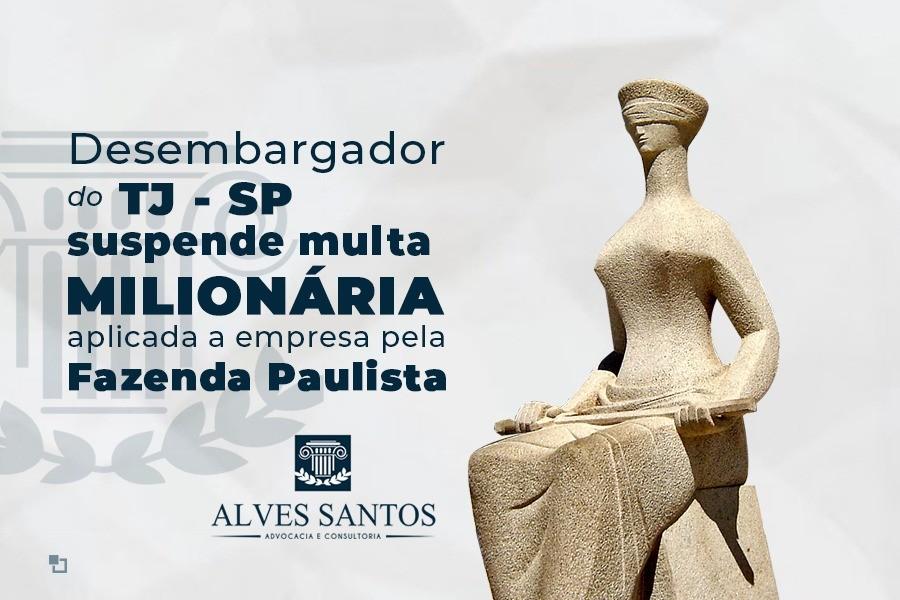 Desembargador do TJ-SP suspende multa milionária aplicada a empresa pela Fazenda paulista