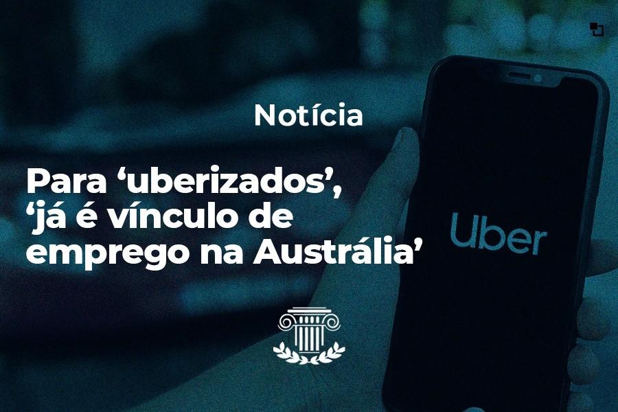 Para 'uberizados', 'já é vínculo de  emprego na Austrália'